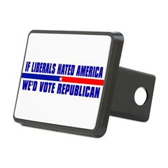 IF LIBERALS HATED AMERICA Rectangular Hitch Cover