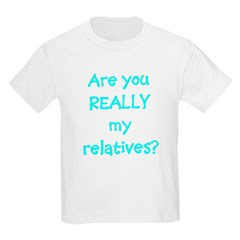 Are You Really My Relatives? Infant Creeper Kids Light T-Shirt