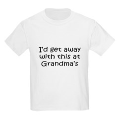 Get away w this at Grandmas Infant Creeper Kids Light T-Shirt