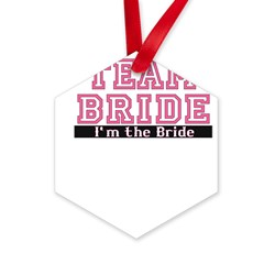 Team Bride: Im the Bride Hexagon Ornament