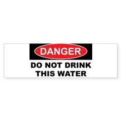 DO NOT DRINK THIS WATER Sticker (Bumper)