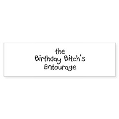 The Birthday Bitch's Entourage Rectangle Sticker (Bumper)