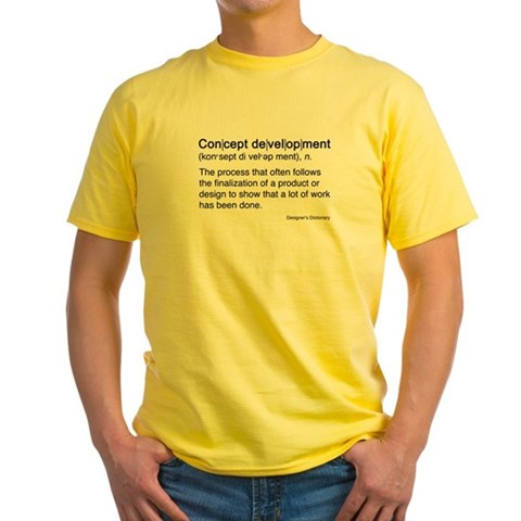 source: http://www.cafepress.com/+concept_development_yellow_tshirt,151142970