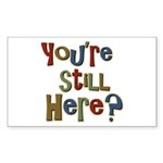 Funny You're Still Here Humorous Sticker (Rectangu