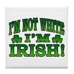 I'm Not White I'm Irish Tile Coaster