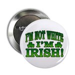 "I'm Not White I'm Irish 2.25"" Button"