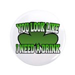 "You Look Like I Need a Drink 3.5"" Button (100 pack"