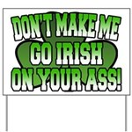 Don't Make Me Go Irish on Your Ass Yard Sign