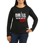 Drill Here and Now Women's Long Sleeve Dark T-Shir