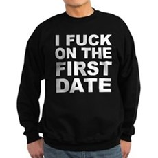 I Fuck on the First Date Dark Sweatshirt