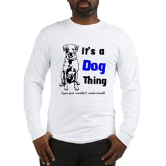 Its a Dog Thing Long Sleeve T-Shirt