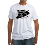 Drugs are my life Fitted T-Shirt