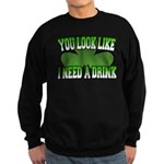 You Look Like I Need a Drink Sweatshirt (dark)