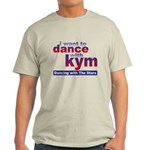 I want to Dance with Kym Light T-Shirt