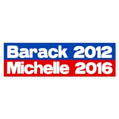 Barack 2012, Michelle 2016 bumper sticker