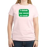 I Think My Mom Is Cool Women's Pink T-Shirt