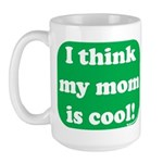 I Think My Mom Is Cool Large Mug