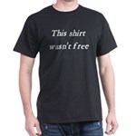Shirt Wasn't Free Black T-Shirt
