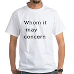 Whom It May Concern White T-Shirt